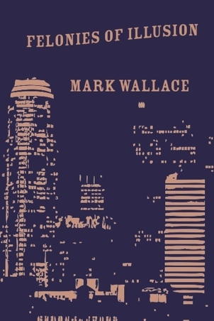 Felonies of Illusion by Mark Wallace