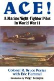 Ace! A Marine Night-Fighter Pilot in World War II by R. Bruce Porter