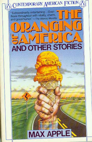 The Oranging of America and Other Stories by Max Apple
