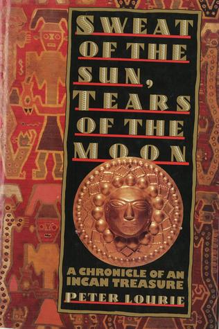 Sweat of the Sun, Tears of the Moon by Peter Lourie