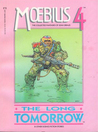 Moebius 4: The Long Tomorrow and Other Science Fiction Stories (The Collected Fantasies of Jean Giraud, #4)