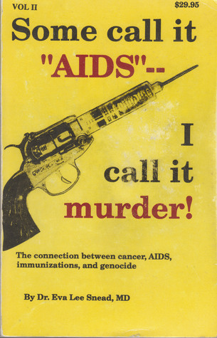 """Some Call It """"AIDS"""" - I Call It Murder: The Connection Between Cancer, AIDS, Immunizations, and Genocide"""