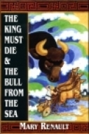 The King Must Die/The Bull from the Sea by Mary Renault