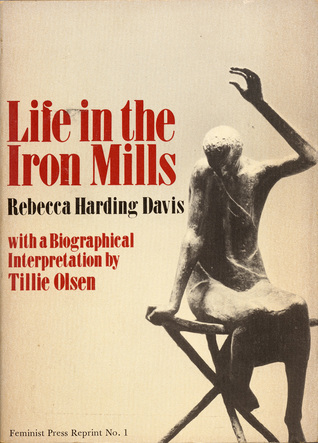life in the iron mills essay Both life in the iron mills and the awakening represent the tragic death of an  artist rebecca harding davis describes the life of hugh, an aspiring artist.