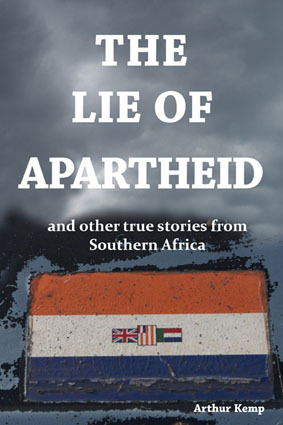 The Lie of Apartheid and other true stories from Southern Africa by Arthur Kemp