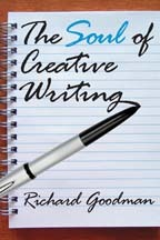 The Soul of Creative Writing by Richard Goodman