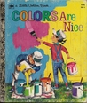 Colors Are Nice (A Little Golden Book)