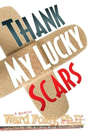 Thank My Lucky Scars by Ward Foley