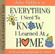 Everything I Need to Know I Learned at Home by John Bytheway