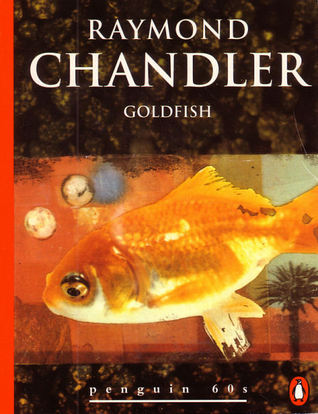 Goldfish by Raymond Chandler