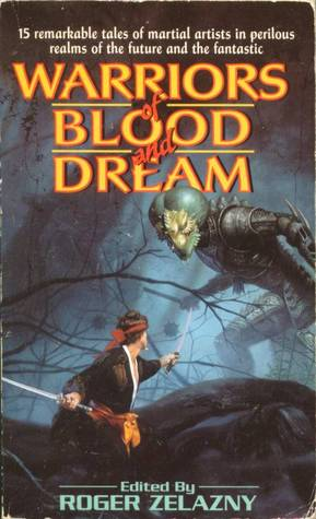 Warriors of Blood and Dreams by Roger Zelazny