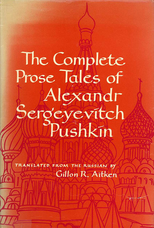 The Complete Prose Tales of Alexandr Sergeyevitch Pushkin by Alexander Pushkin