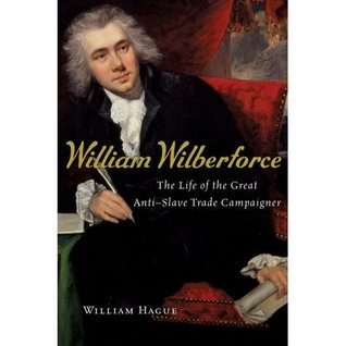 William Wilberforce The Life of the Great Anti-Slave Trade Campaigner