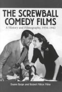 The Screwball Comedy Films by Duane Byrge