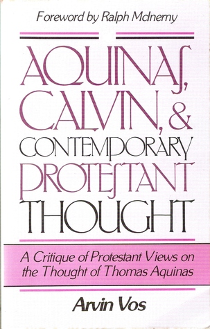 Aquinas, Calvin, And Contemporary Protestant Thought A Critique Of Protestant Views On The Thought Of Thomas Aquinas