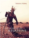 The Story Of My Assassins by Tarun J. Tejpal