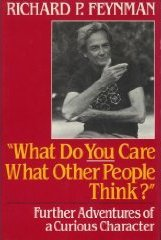 What Do You Care What Other People Think? by Richard Feynman