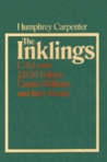 The Inklings: C. S. Lewis, J. R. R. Tolkien, Charles Williams And Their Friends