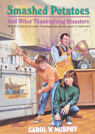 Smashed Potatoes and Other Thanksgiving Disasters by Carol W. Murphy