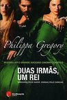 Duas Irms, Um Rei by Philippa Gregory