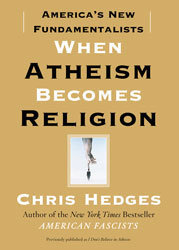 When Atheism Becomes Religion by Chris Hedges