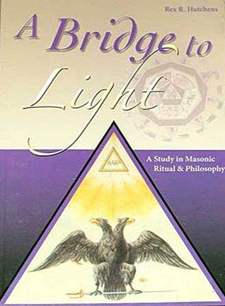 A Bridge To Light , A Study in Masonic Ritual & Philosophy