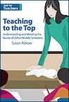 Teaching to the Top: A Understanding and Meeting the Needs of Gifted Middle Schoolers