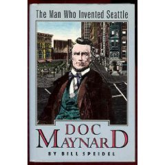 Doc Maynard: The Man Who Invented Seattle