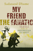My Friend the Fanatic by Sadanand Dhume