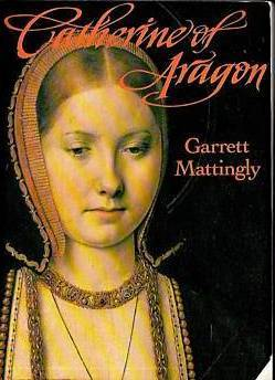 Catherine of Aragon by Garrett Mattingly