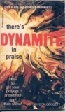 there's Dynamite in Praise: How to get your prayers answered and then some!