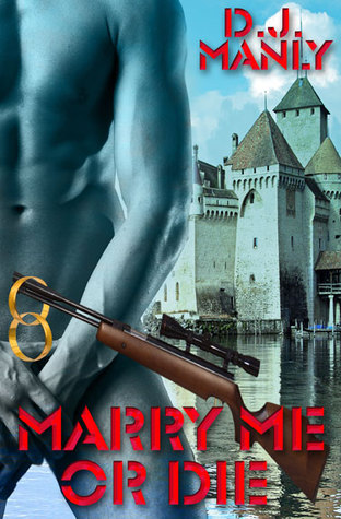 Marry Me Or Die by D.J. Manly
