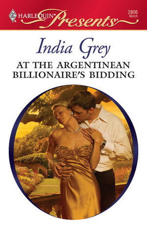 At the Argentinean Billionaire's Bidding by India Grey
