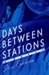 Days Between Stations by Steve Erickson