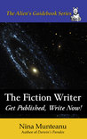 The Fiction Writer: Get Published, Write Now