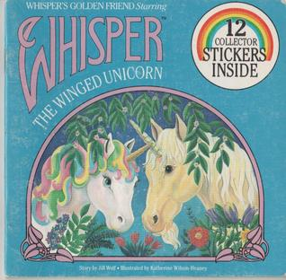 Whisper's Golden Friend Starring Whisper The Winged Unicorn by Jill Wolf