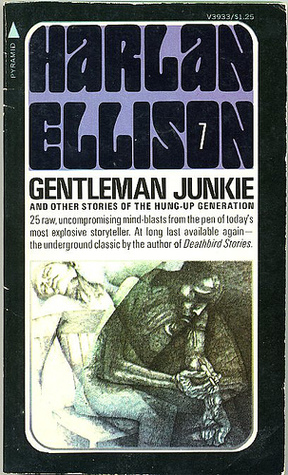 Gentleman Junkie and Other Stories of the Hung-Up Generation by Harlan Ellison