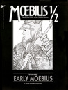 Moebius 1/2: The Early Moebius and Other Humorous Stories (The Collected Fantasies of Jean Giraud, #1/2)