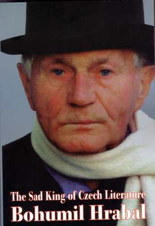 The Sad King Of Czech Literature Bohumil Hrabal: His Life And Work