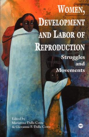 Women, Development And Labor Of Reproduction: Struggles And Movements