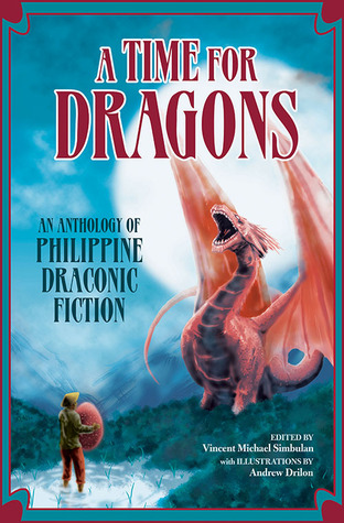 A Time for Dragons: An Anthology of Philippine Draconic Fiction
