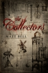 The Collectors by Matt Bell