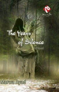 The Years of Silence by Marwa Ayad