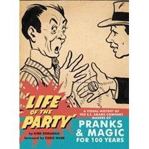 Life of the Party: A Visual History of the S.S. Adams Company Makers of Pranks & Magic for 100 Years