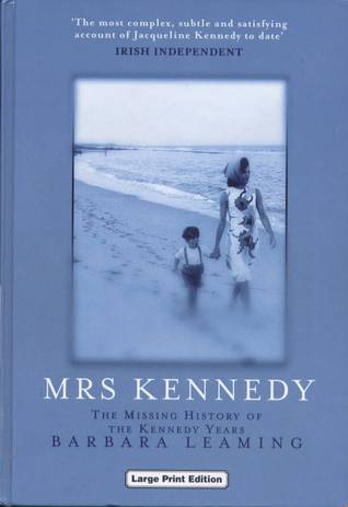 Mrs Kennedy The Missing History of The Kennedy Years by Barbara Leaming