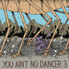 You Ain't No Dancer Volume 3
