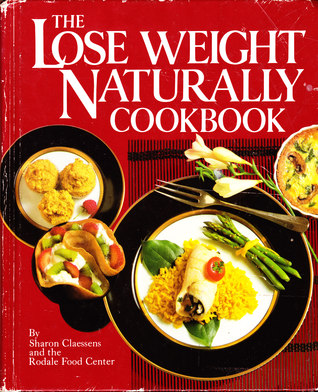 The Lose Weight Naturally Cookbook