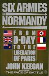 Six Armies in Normandy: From D-Day to the Liberation of Paris June 6th-August 5th, 1944