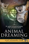 Animal Dreaming : The Symbolic and Spiritual Language of the Australasian Animals