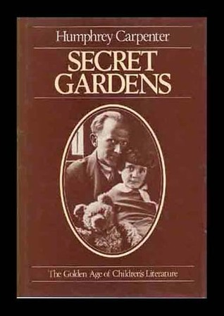 Secret Gardens: The Golden Age of Children's Literature